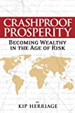 Kip Herriage Crashproof Prosperity: Becoming Wealthy in the Age of Risk