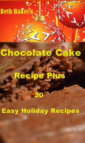 Chocolate Cake Recipe Plus 30 Easy Holiday Recipes cover