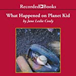 What Happened on Planet Kid | Jane Leslie Conly