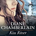Kiss River: Keeper Trilogy, Book 2 (       UNABRIDGED) by Diane Chamberlain Narrated by Arielle DeLisle