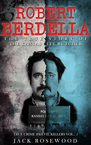 Robert Berdella: The True Story Of The Kansas City Butcher by Jack Rosewood ebook deal
