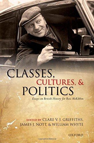 Classes, Cultures, and Politics: Essays on British History for Ross McKibbin