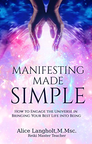 Manifesting Made Simple: How to Engage the Universe in Bringing Your Best Life into Being (Reiki Awakening Academy Insights Book 5)