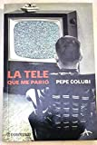 img - for La tele que me pario / The TV that bore me (Diversos) (Spanish Edition) book / textbook / text book