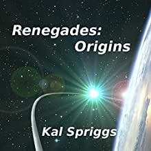 Renegades: Origins (       UNABRIDGED) by Kal Spriggs Narrated by Scott Birney