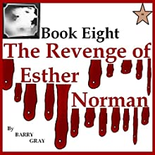 The Revenge of Esther Norman Book Eight (       UNABRIDGED) by Barry Gray Narrated by Dora Gaunt
