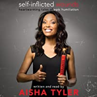 Self-Inflicted Wounds: Heartwarming Tales of Epic Humiliation (       UNABRIDGED) by Aisha Tyler Narrated by Aisha Tyler