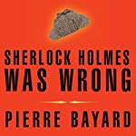 Sherlock Holmes Was Wrong: Reopening the Case of the Hound of the Baskervilles | Pierre Bayard