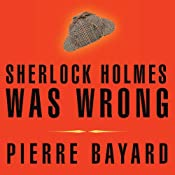 Sherlock Holmes Was Wrong: Reopening the Case of the Hound of the Baskervilles | [Pierre Bayard]