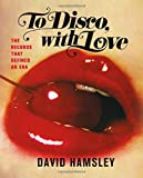 To Disco, with Love: The Records That Defined an Era