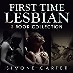 First Time Lesbian: Three Book Collection | Simone Carter