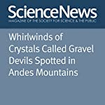 Whirlwinds of Crystals Called Gravel Devils Spotted in Andes Mountains | Thomas Sumner