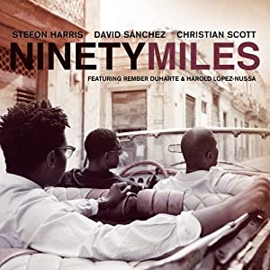 David Sanchez, Stefon Harris, Christian Scott - Ninety Miles cover 