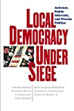 img - for Local Democracy Under Siege: Activism, Public Interests, and Private Politics book / textbook / text book