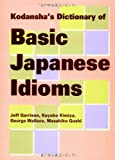 Kodanshas Dictionary of Basic Japanese Idioms