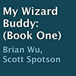 My Wizard Buddy, Book 1 | Brian Wu,Scott Spotson