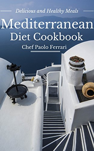 Mediterranean Diet Cookbook - Delicious and Healthy Mediterranean Meals: Mediterranean Cuisine - Mediterranean Diet for Beginners - Mediterranean Diet Recipes (Caveman Diet 5) by Chef Paolo Ferrari