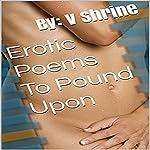 Erotic Poems to Pound Upon   V Shrine