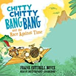 Chitty Chitty Bang Bang and the Race against Time: Chitty Chitty Bang Bang, Book 3 | Frank Cottrell Boyce