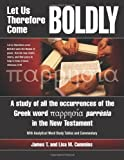 Let Us Therefore Come Boldly: A study of all the occurrences of the Greek word parresia in the New Testament