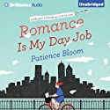 Romance Is My Day Job: A Memoir of Finding Love at Last (       UNABRIDGED) by Patience Bloom Narrated by Patience Bloom
