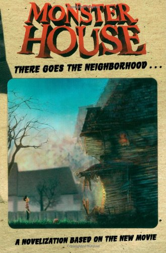 Monster House: There Goes the Neighborhood...: A Novelization Based on the New Movie