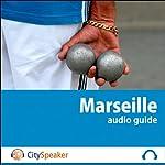 Marseille (Audio Guide CitySpeaker) | Marlène Duroux,Olivier Maisonneuve