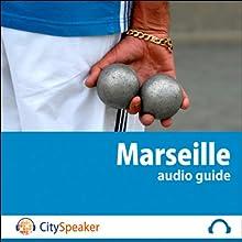 Marseille (Audio Guide CitySpeaker) | Livre audio Auteur(s) : Marlène Duroux, Olivier Maisonneuve Narrateur(s) : Marlène Duroux