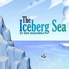 The Iceberg Sea Audiobook by Rob Mascarelli Narrated by Jillian Menees