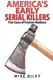 img - for America's Early Serial Killers:: Five Cases of Frontier Madness (Murder, Scandals and Mayhem) (Volume 4) book / textbook / text book