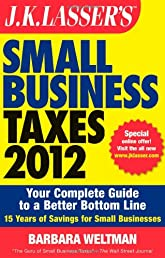 J.K. Lasser's Small Business Taxes 2012: Your Complete Guide to a Better Bottom Line (J. K. Lasser's Small Business Taxes: Your Complete Guide to a Betterbottom Line)