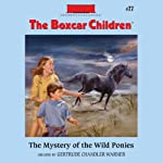 The Mystery of the Wild Ponies: The Boxcar Children Mysteries, Book 77 (       UNABRIDGED) by Gertrude Chandler Warner Narrated by Tim Gregory