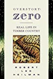 img - for By Robert Leo Heilman Overstory-- Zero: Real Life in the Timber Country of Oregon (First Edition) [Hardcover] book / textbook / text book