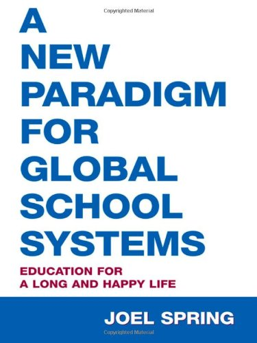 A New Paradigm for Global School Systems: Education for a Long and Happy Life (Sociocultural, Political, and Historical