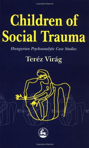 Children of Social Trauma: Hungarian Psychoanalytic Case Studies