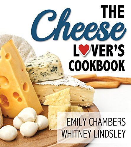 The Cheese Lover's Cookbook (Yes) by Emily Chambers and Whitney Lindsley