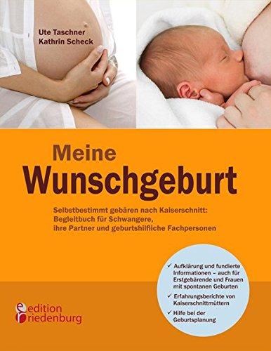 Meine Wunschgeburt - Selbstbestimmt gebären nach Kaiserschnitt: Begleitbuch für Schwangere, ihre Partner und geburtshilfliche Fachpersonen
