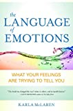 The Language of Emotions: What Your Feelings Are Trying to Tell You