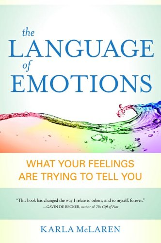 Karla McLaren - The Language of Emotions: What Your Feelings Are Trying to Tell You