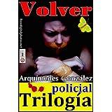 Volver (Trilogía policial finalista del I Premio Internacional Wilkie Collins de Novela Negra y finalista del ...