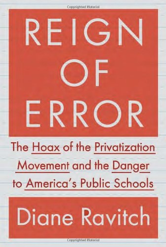Reign of Error: The Hoax of the Privatization Movement and the Danger to America's Public Schools: Diane Ravitch: 9780385350884: Amazon.com: Books