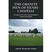 The Granite Men of Henri-Chapelle: Stories of New Hampshire's WWII Soldiers