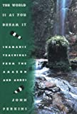 Image of The World Is As You Dream It: Teachings from the Amazon and Andes