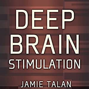 Deep Brain Stimulation: A New Treatment Shows Promise in the Most Difficult Cases Audiobook