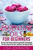 img - for Essential Oils For Beginners - Secrets To Get Started And Use essential Oils To Rejunvenate Your Skin, Improve Your Hair, And Relax Your Body And Mind ... Personal Care, De-Stress, Skin And Care) book / textbook / text book