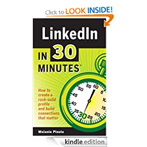 LinkedIn In 30 Minutes: How to create a rock-solid LinkedIn profile and build connections that matter [Paperback] — by Melanie Pinola