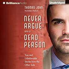 Never Argue with a Dead Person: True and Unbelievable Stories from the Other Side (       UNABRIDGED) by Thomas John Narrated by Jeff Cummings