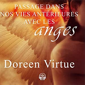 Passage dans nos vies antérieures avec les anges | Livre audio