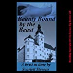 Beauty Bound by the Beast: Twist in Time Erotic Fairy Tales | Scarlett Stevens