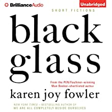 Black Glass: Short Fictions (       UNABRIDGED) by Karen Joy Fowler Narrated by Emily Durante, Todd Haberkorn, Heather Wilds